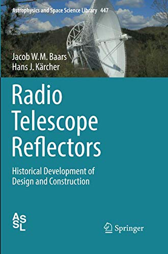 Radio Telescope Reflectors: Historical Development of Design and Construction (Astrophysics and Space Science Library, Band 447)