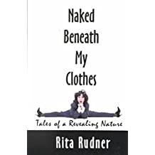 [(Naked Beneath My Clothes : Tales of a Revealing Nature)] [By (author) Rita Rudner] published on (June, 2001)
