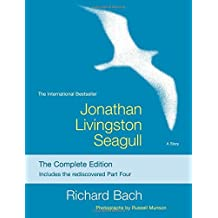 Jonathan Livingston Seagull: The Complete Edition: Written by Richard Bach, 2014 Edition, (Reissue) Publisher: Scribner Book Company [Paperback]