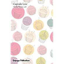 Cupcake Love Weekly Planner 2018: Calendar Schedule Organizer Appointment Book, Cupcake Love Cover, 6x9""