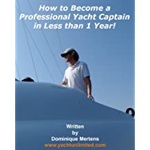 How to Become a Professional Yacht Captain in Less than 1 Year! (English Edition)