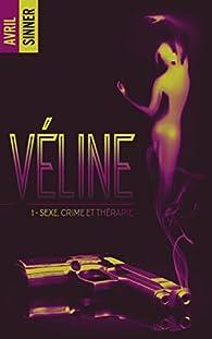 Véline, tome 1 : Sexe, crime et thérapie par Avril Sinner
