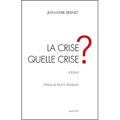 La crise, quelle crise ?: Essai économique