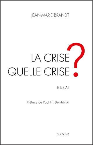 La crise, quelle crise ?: Essai économique par Jean-Marie Brandt