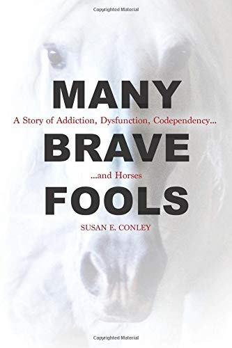 Many Brave Fools: A Story of Addiction, Dysfunction, Codependency... and Horses por Susan E. Conley