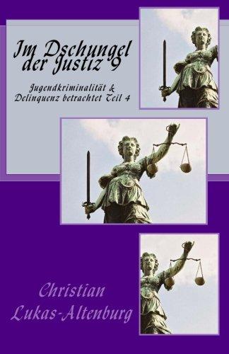 Im Dschungel der Justiz 9: Jugendkriminalität & Delinquenz betrachtet Teil 4 (Jugend-dschungel)