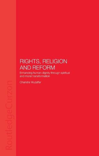Rights, Religion and Reform: Enhancing Human Dignity through Spiritual and Moral Transformation por Chandra Muzaffar
