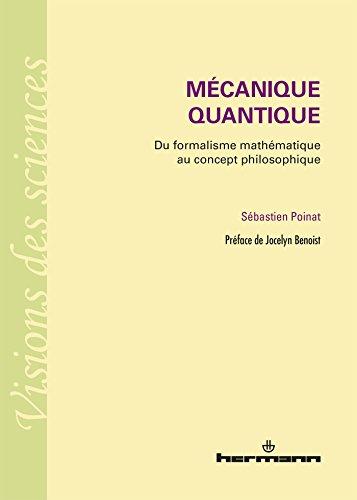 Mécanique quantique: Du formalisme mathématique au concept philosophique par Sébastien Poinat