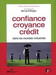 Confiance, croyance, crédit dans les mondes industriels