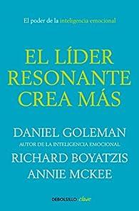 El líder resonante crea más: El poder de la inteligencia emocional par Daniel Goleman