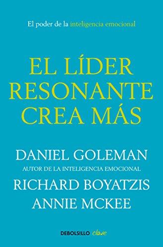 El líder resonante crea más: El poder de la inteligencia emocional por Daniel Goleman