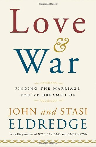 Love and War: Finding the Marriage You've Dreamed Of by John Eldredge (2009-12-15)