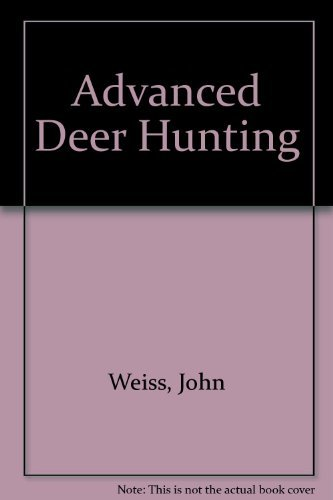Advanced Deer Hunting by John Weiss (1988-01-02)