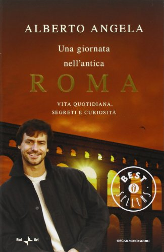 Una giornata nell antica Roma. Vita quotidiana, segreti e curiosità