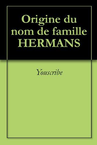 Téléchargements gratuits d'enregistrements de livres audio Origine du nom de famille HERMANS (Oeuvres courtes) PDF B0073BSAAG