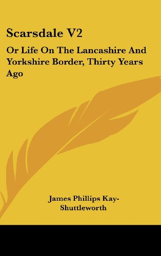Scarsdale V2: Or Life on the Lancashire and Yorkshire Border, Thirty Years Ago