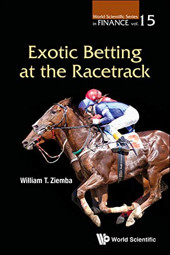 Exotic Betting at the Racetrack: 15 (World Scientific Series in Finance) por William T. Ziemba