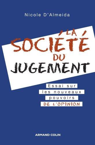 La société du jugement - Essai sur les nouveaux pouvoirs de l'opinion par Nicole D'Almeida