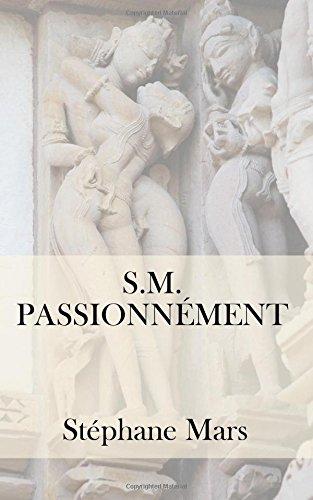 S. M. passionnément: Journal érotique d'un polyamoureux par Stéphane Mars