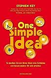 One Simple Idea: So machen Sie aus Ihren Ideen eine Goldmine und lassen andere für sich arbeiten