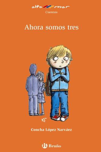 Ahora somos tres (Castellano - A Partir De 8 Años - Altamar) por Concha López Narváez