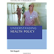 Understanding Health Policy (Understanding Welfare: Social Issues, Policy and Practice series)