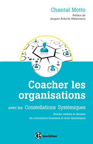 Coacher les organisations - 2e éd. - avec les Constellations Systémiques par Chantal Motto