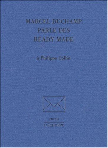 Marcel Duchamp parle des ready-made à Philippe Collin par Marcel Duchamp
