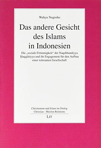 Das andere Gesicht des Islams in Indonesien: Die soziale Frömmigkeit der Naqshbandiyya Haqqaniyya und ihr Engagement für den Aufbau einer toleranten Gesellschaft