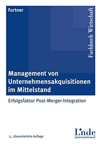 Management von Unternehmensakquisitionen im Mittelstand: Erfolgsfaktor Post-Merger-Integration