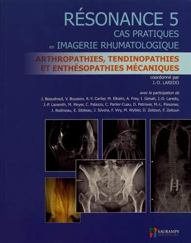 Résonance : Tome 5, Cas pratiques en imagerie rhumatologique : arthropathies, tendinopathies et enthésopathies mecaniques