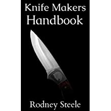 Knife Makers Handbook - Guide to Knife Crafting and Sharpening (Knife Sharpening, Knife Making, Bladesmith, Blacksmithing) (English Edition)