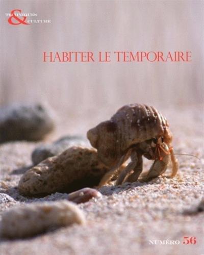 Techniques & culture, N° 56, 1er semestre : Habiter le temporaire : Habitations de fortunes, mobiles et éphémères