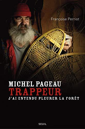Michel Pageau, trappeur. J'ai entendu pleurer la forêt