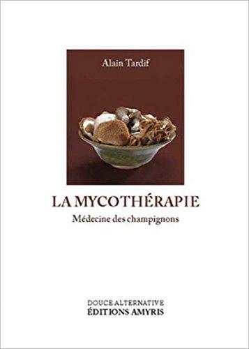 La Mycothérapie - Propriétés médicinales des champignons