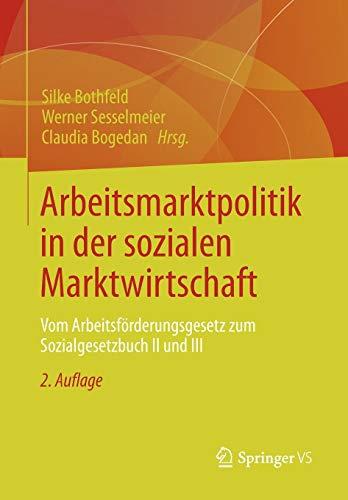 Arbeitsmarktpolitik in der Sozialen Marktwirtschaft: Vom Arbeitsförderungsgesetz zum Sozialgesetzbuch II und III (German Edition)