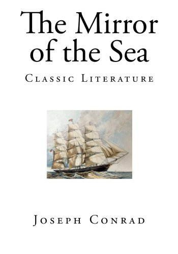 The Mirror of the Sea (Joseph Conrad Classics)
