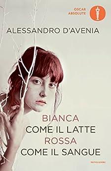 Bianca come il latte, rossa come il sangue (Scrittori italiani e stranieri) di [D'Avenia, Alessandro]