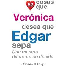 52 Cosas Que Verónica Desea Que Edgar Sepa: Una Manera Diferente de Decirlo