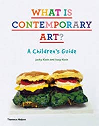What is Contemporary Art?: A Children's Guide by Jacky Klein, Suzy Klein ( 2012 )