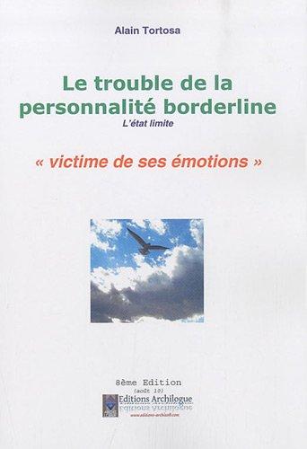 Le trouble de la personnalité borderline : L'état limite, victime de ses émotions par Alain Tortosa