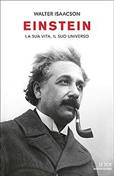 Einstein: La sua vita, il suo universo (Oscar storia Vol. 515) di [Isaacson, Walter]