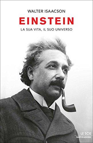 Einstein: La sua vita, il suo universo (Oscar storia Vol. 515) (Italian Edition)