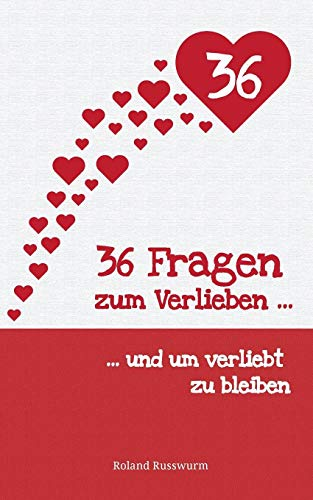 36 Fragen zum Verlieben und um verliebt zu bleiben