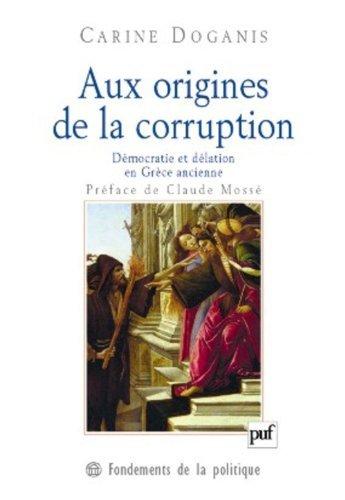 Aux origines de la corruption : Dmocratie et dlation en Grce ancienne de Carine Doganis (17 janvier 2007) Broch