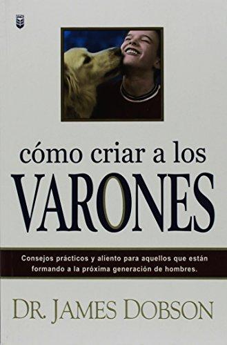 Cmo Criar a Los Varones: Bringing Up Boys