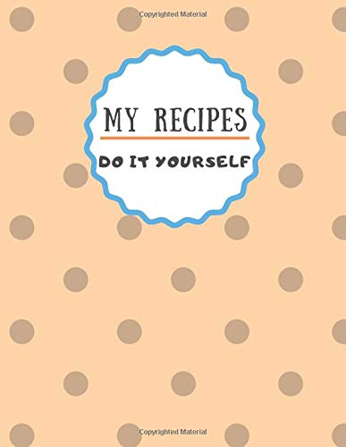 My Recipes - Do It Yourself: collect your family secret recipes (8,5 x 11, 116 pages) Cool Cooking-gadgets