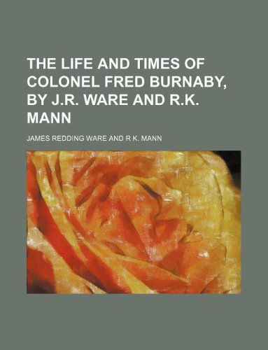 The Life and Times of Colonel Fred Burnaby, by J.R. Ware and R.K. Mann