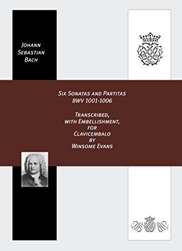 J.S. Bach: Sechs Sonaten und Partiten BWV 1001-1006, adaptiert für Cembalo, mit Verzierungen, von Winsome Evans mit Autograph-Faksimile des Originals »Sei Solo a Violino Senza Basso Accompagnato«