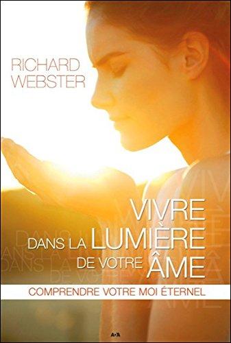 Vivre dans la lumière de votre âme par Richard Webster